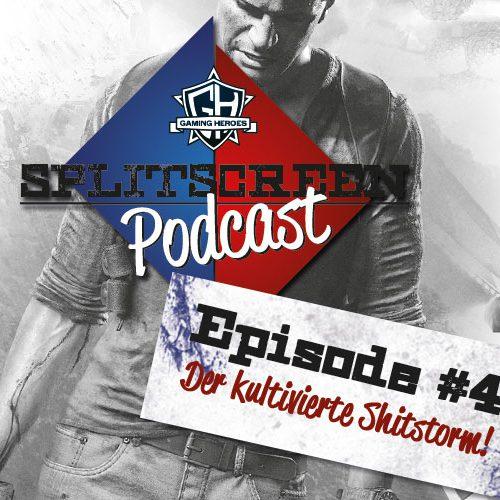 Splitscreen Podcast – Episode 4: Der kultivierte Shitstorm!