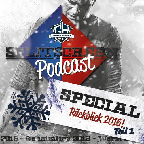 Splitscreen Podcast – SPECIAL: Rückblick 2016 Teil 1
